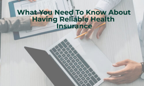 What You Need To Know About Having Reliable Health Insurance